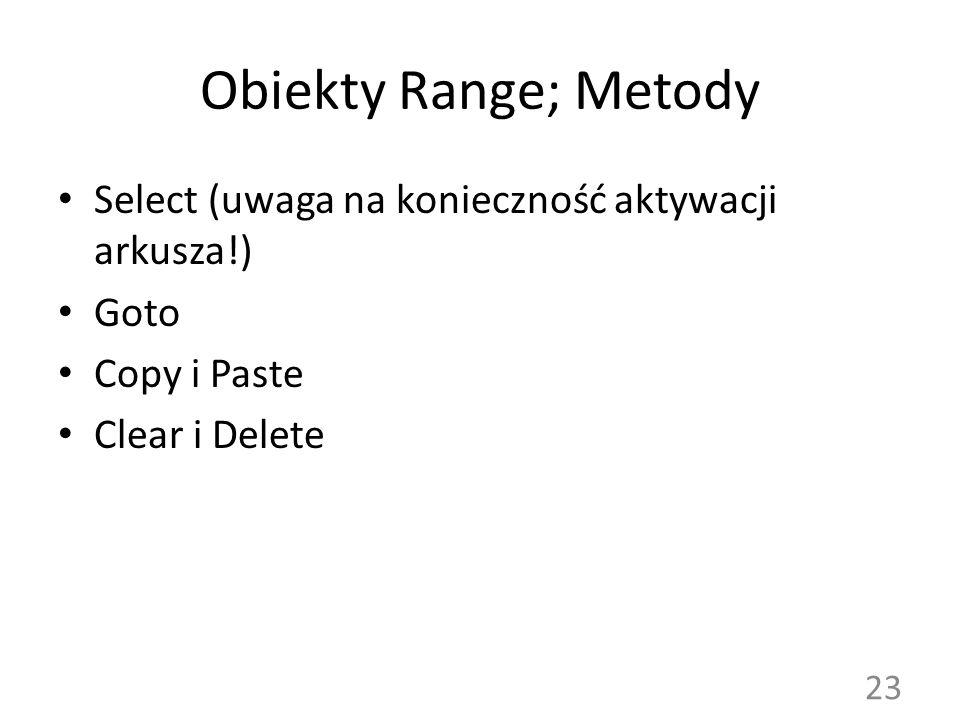 Obiekty Range; Metody Select (uwaga na konieczność aktywacji arkusza!) Goto Copy i Paste Clear i Delete 23