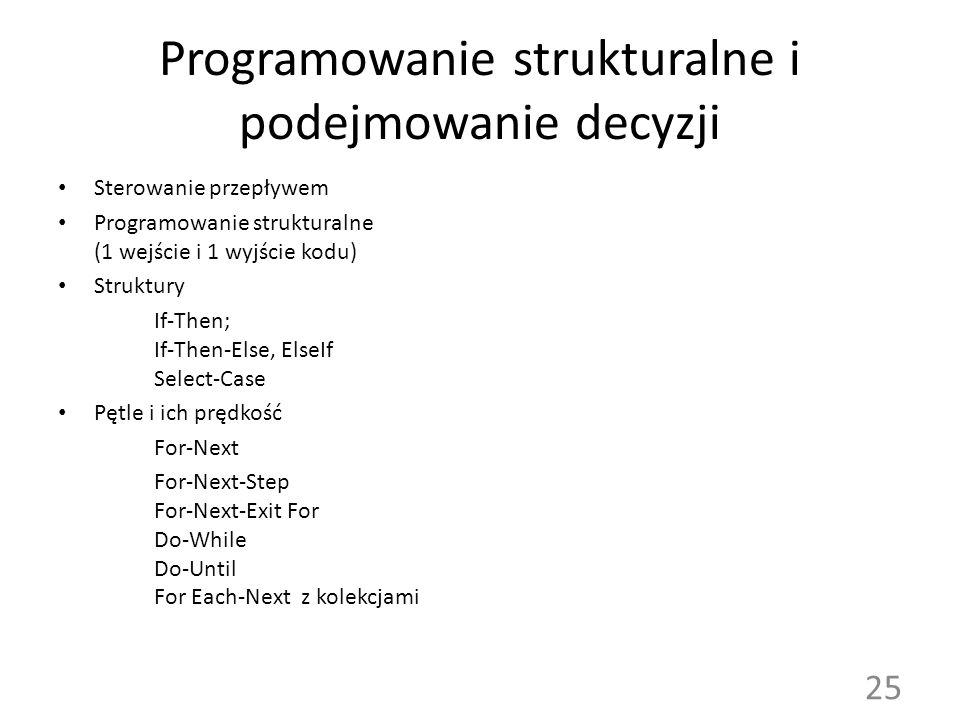 Programowanie strukturalne i podejmowanie decyzji Sterowanie przepływem Programowanie strukturalne (1 wejście i 1 wyjście kodu) Struktury If-Then; If-