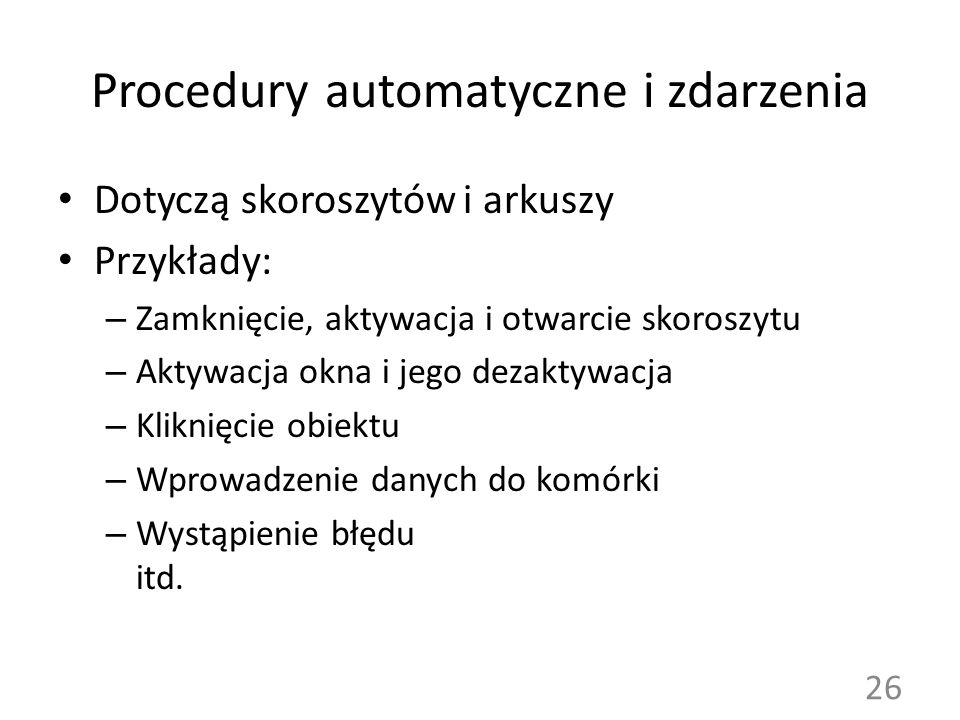 Procedury automatyczne i zdarzenia Dotyczą skoroszytów i arkuszy Przykłady: – Zamknięcie, aktywacja i otwarcie skoroszytu – Aktywacja okna i jego deza