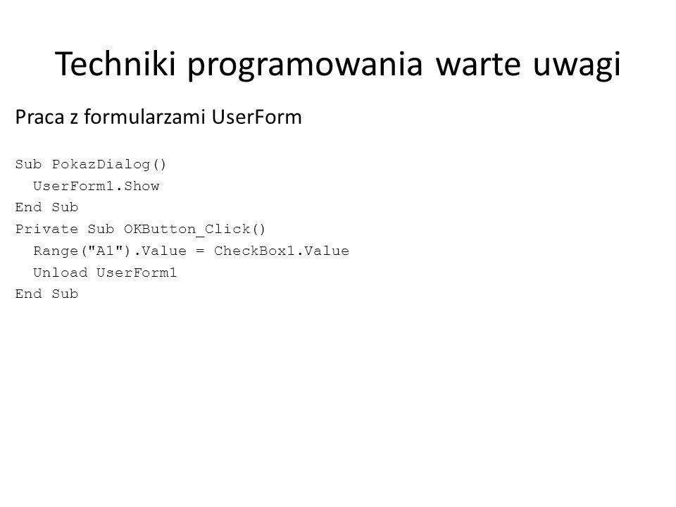 Techniki programowania warte uwagi Praca z formularzami UserForm Sub PokazDialog() UserForm1.Show End Sub Private Sub OKButton_Click() Range(