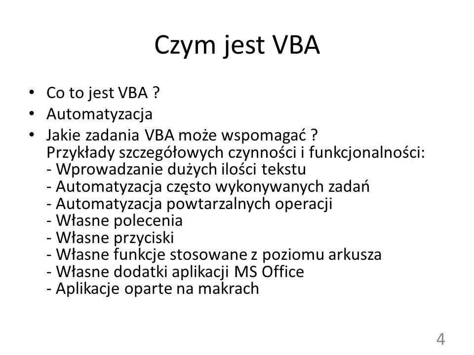 Czym jest VBA Co to jest VBA ? Automatyzacja Jakie zadania VBA może wspomagać ? Przykłady szczegółowych czynności i funkcjonalności: - Wprowadzanie du