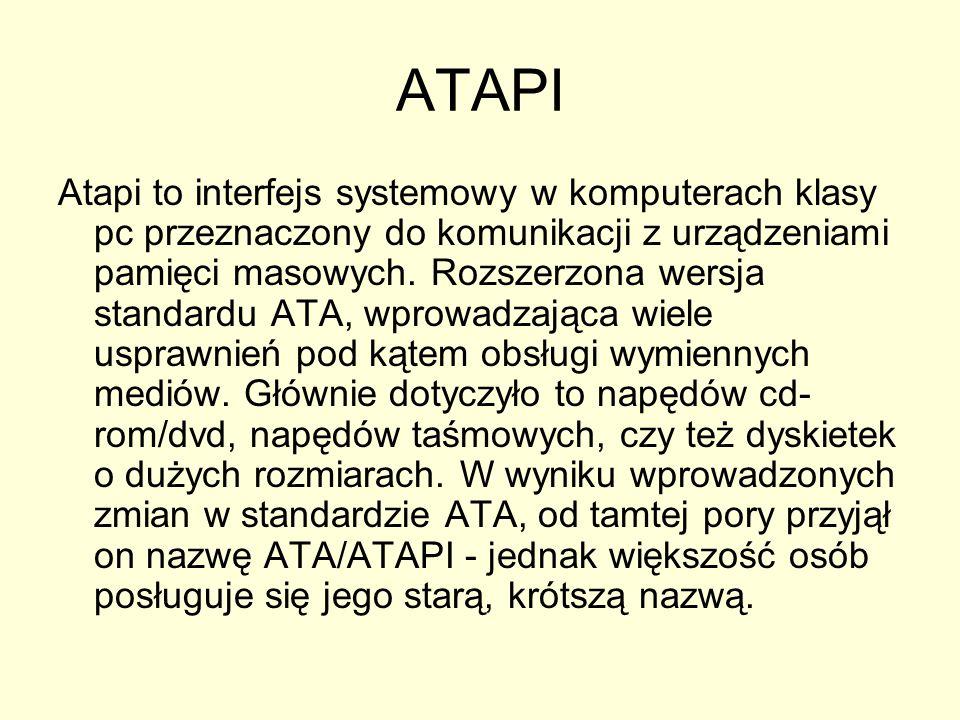 ATAPI Atapi to interfejs systemowy w komputerach klasy pc przeznaczony do komunikacji z urządzeniami pamięci masowych. Rozszerzona wersja standardu AT