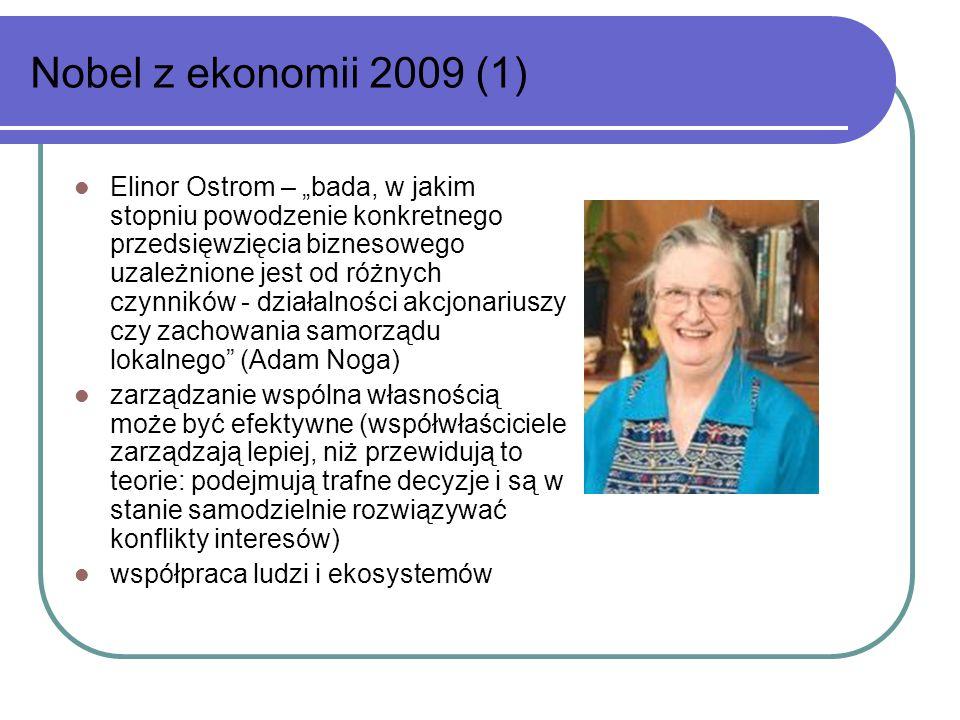 """Nobel z ekonomii 2009 (1) Elinor Ostrom – """"bada, w jakim stopniu powodzenie konkretnego przedsięwzięcia biznesowego uzależnione jest od różnych czynników - działalności akcjonariuszy czy zachowania samorządu lokalnego (Adam Noga) zarządzanie wspólna własnością może być efektywne (współwłaściciele zarządzają lepiej, niż przewidują to teorie: podejmują trafne decyzje i są w stanie samodzielnie rozwiązywać konflikty interesów) współpraca ludzi i ekosystemów"""