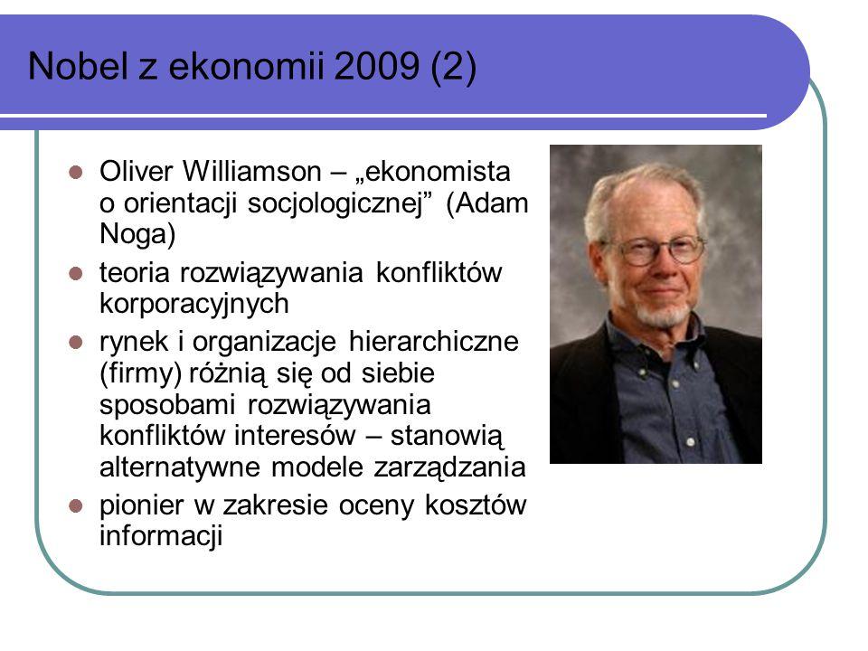 """Nobel z ekonomii 2009 (2) Oliver Williamson – """"ekonomista o orientacji socjologicznej (Adam Noga) teoria rozwiązywania konfliktów korporacyjnych rynek i organizacje hierarchiczne (firmy) różnią się od siebie sposobami rozwiązywania konfliktów interesów – stanowią alternatywne modele zarządzania pionier w zakresie oceny kosztów informacji"""