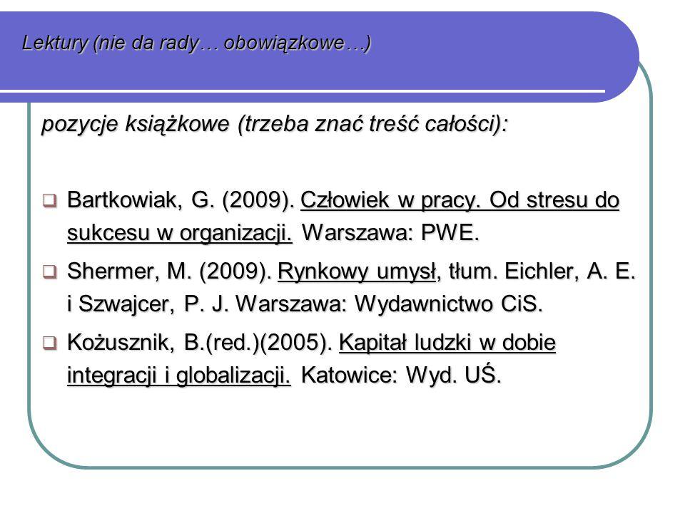 Lektury (nie da rady… obowiązkowe…) pozycje książkowe (trzeba znać treść całości):  Bartkowiak, G.
