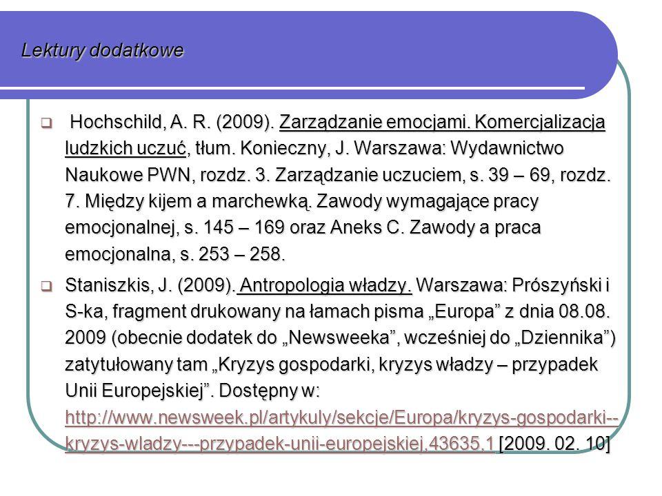 Lektury dodatkowe  Hochschild, A. R. (2009). Zarządzanie emocjami.