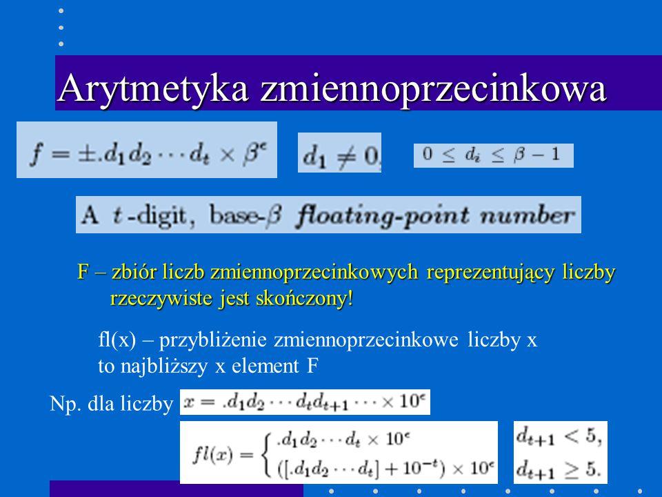 Arytmetyka zmiennoprzecinkowa F – zbiór liczb zmiennoprzecinkowych reprezentujący liczby rzeczywiste jest skończony.