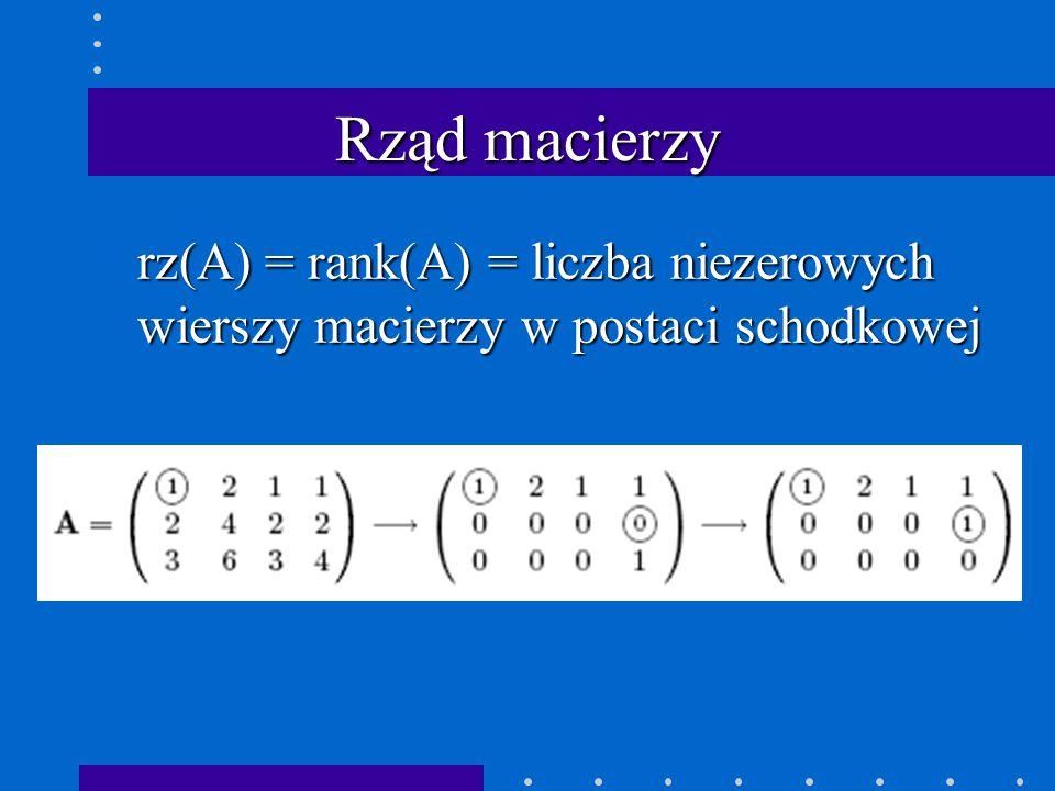 Rząd macierzy rz(A) = rank(A) = liczba niezerowych wierszy macierzy w postaci schodkowej
