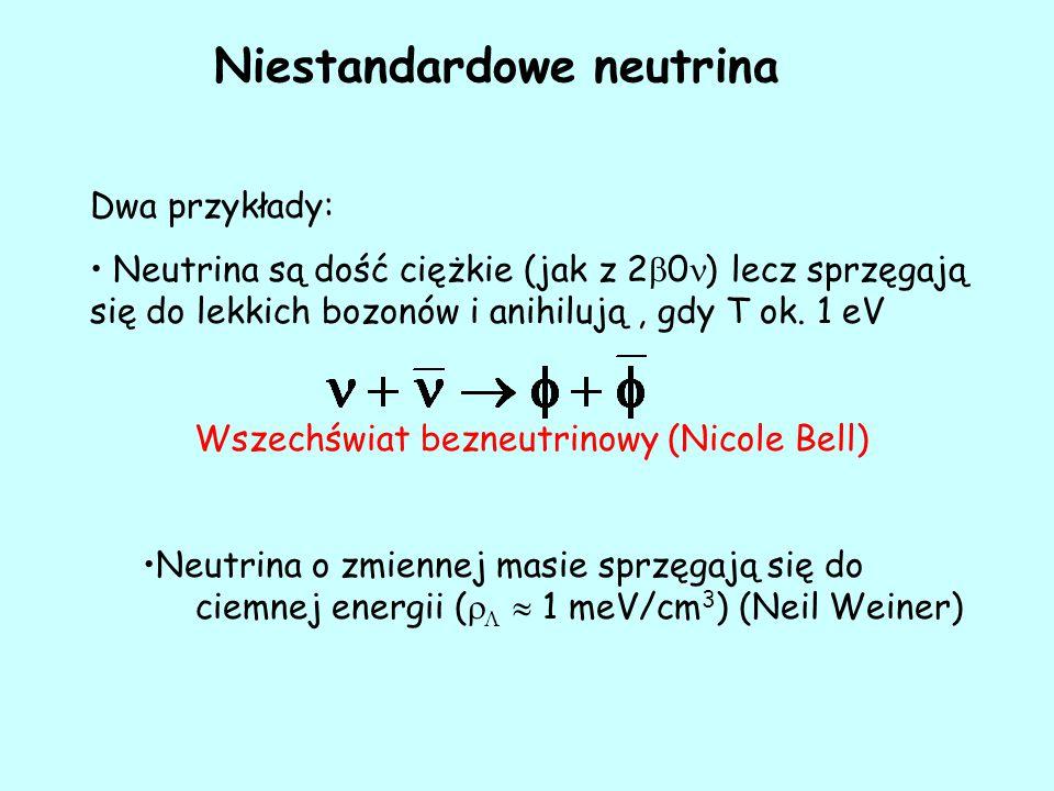 Niestandardowe neutrina Dwa przykłady: Neutrina są dość ciężkie (jak z 2  0 ) lecz sprzęgają się do lekkich bozonów i anihilują, gdy T ok.