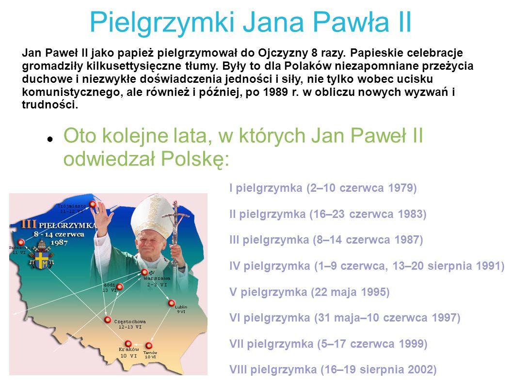 Pielgrzymki Jana Pawła II Oto kolejne lata, w których Jan Paweł II odwiedzał Polskę: I pielgrzymka (2–10 czerwca 1979) II pielgrzymka (16–23 czerwca 1983) III pielgrzymka (8–14 czerwca 1987) IV pielgrzymka (1–9 czerwca, 13–20 sierpnia 1991) V pielgrzymka (22 maja 1995) VI pielgrzymka (31 maja–10 czerwca 1997) VII pielgrzymka (5–17 czerwca 1999) VIII pielgrzymka (16–19 sierpnia 2002) Jan Paweł II jako papież pielgrzymował do Ojczyzny 8 razy.