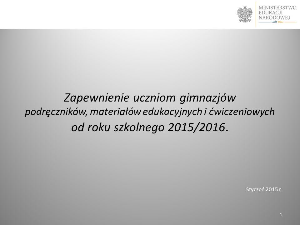 Zapewnienie uczniom gimnazjów podręczników, materiałów edukacyjnych i ćwiczeniowych od roku szkolnego 2015/2016. Styczeń 2015 r. 1