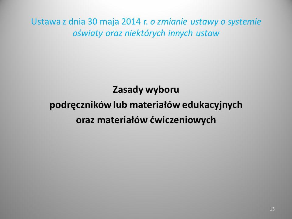 Ustawa z dnia 30 maja 2014 r. o zmianie ustawy o systemie oświaty oraz niektórych innych ustaw Zasady wyboru podręczników lub materiałów edukacyjnych