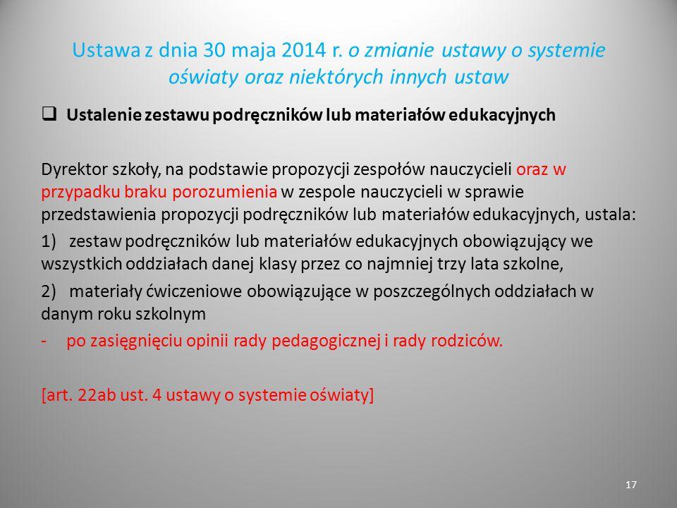 Ustawa z dnia 30 maja 2014 r. o zmianie ustawy o systemie oświaty oraz niektórych innych ustaw  Ustalenie zestawu podręczników lub materiałów edukacy