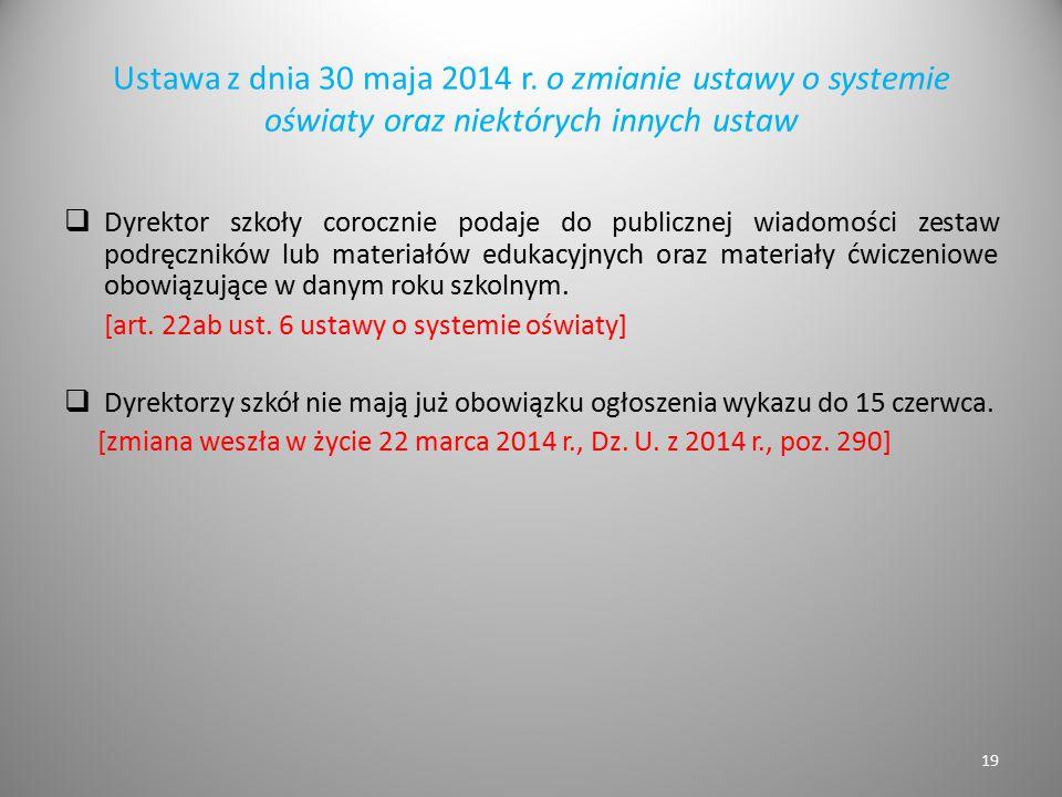 Ustawa z dnia 30 maja 2014 r. o zmianie ustawy o systemie oświaty oraz niektórych innych ustaw  Dyrektor szkoły corocznie podaje do publicznej wiadom