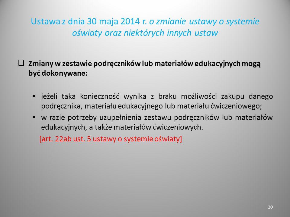 Ustawa z dnia 30 maja 2014 r. o zmianie ustawy o systemie oświaty oraz niektórych innych ustaw  Zmiany w zestawie podręczników lub materiałów edukacy
