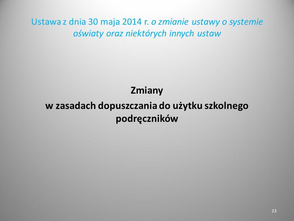 Ustawa z dnia 30 maja 2014 r. o zmianie ustawy o systemie oświaty oraz niektórych innych ustaw Zmiany w zasadach dopuszczania do użytku szkolnego podr