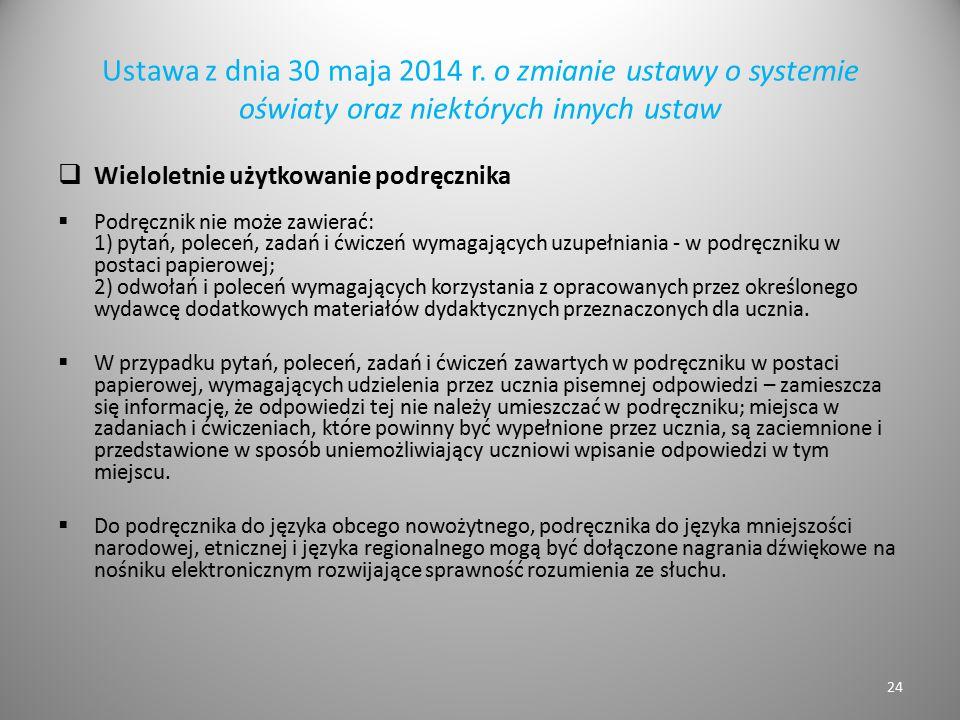 Ustawa z dnia 30 maja 2014 r. o zmianie ustawy o systemie oświaty oraz niektórych innych ustaw  Wieloletnie użytkowanie podręcznika  Podręcznik nie