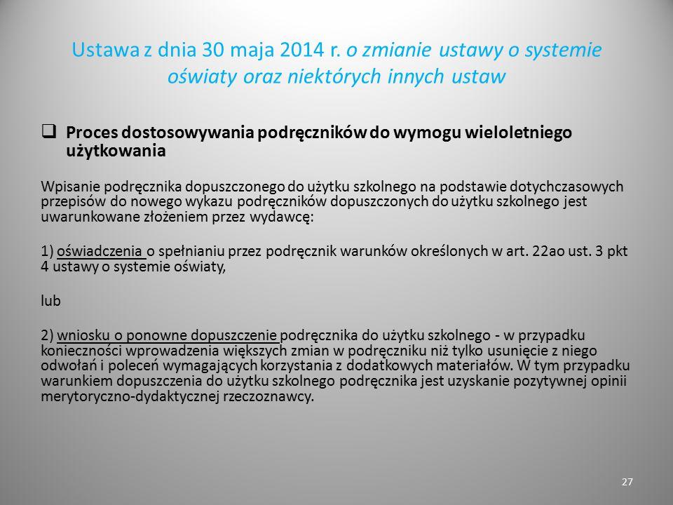Ustawa z dnia 30 maja 2014 r. o zmianie ustawy o systemie oświaty oraz niektórych innych ustaw  Proces dostosowywania podręczników do wymogu wielolet