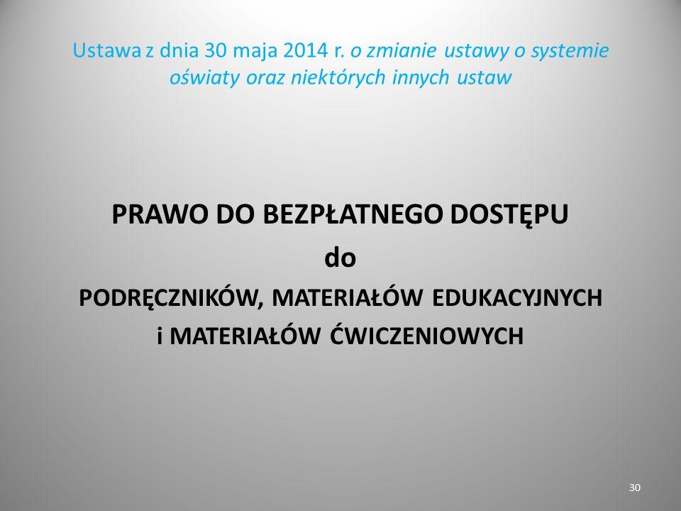 Ustawa z dnia 30 maja 2014 r. o zmianie ustawy o systemie oświaty oraz niektórych innych ustaw PRAWO DO BEZPŁATNEGO DOSTĘPU do PODRĘCZNIKÓW, MATERIAŁÓ