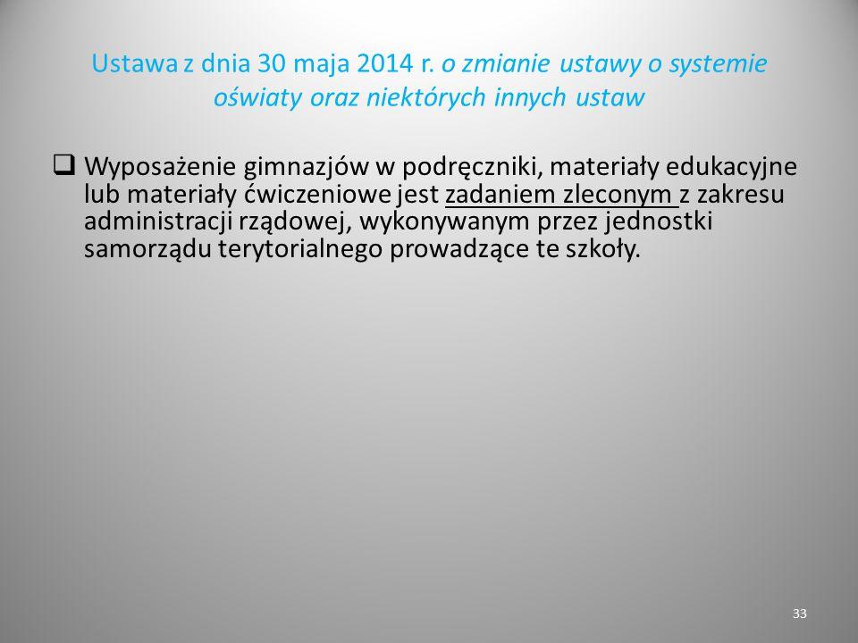 Ustawa z dnia 30 maja 2014 r. o zmianie ustawy o systemie oświaty oraz niektórych innych ustaw  Wyposażenie gimnazjów w podręczniki, materiały edukac