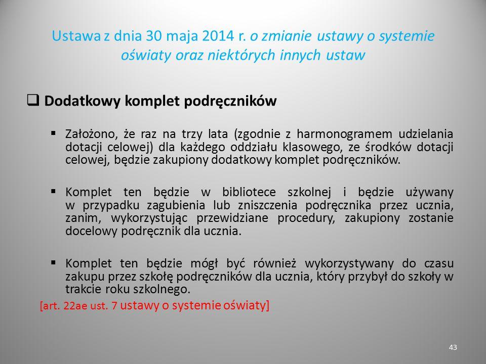 Ustawa z dnia 30 maja 2014 r. o zmianie ustawy o systemie oświaty oraz niektórych innych ustaw  Dodatkowy komplet podręczników  Założono, że raz na