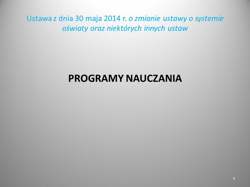 Ustawa z dnia 30 maja 2014 r. o zmianie ustawy o systemie oświaty oraz niektórych innych ustaw PROGRAMY NAUCZANIA 5