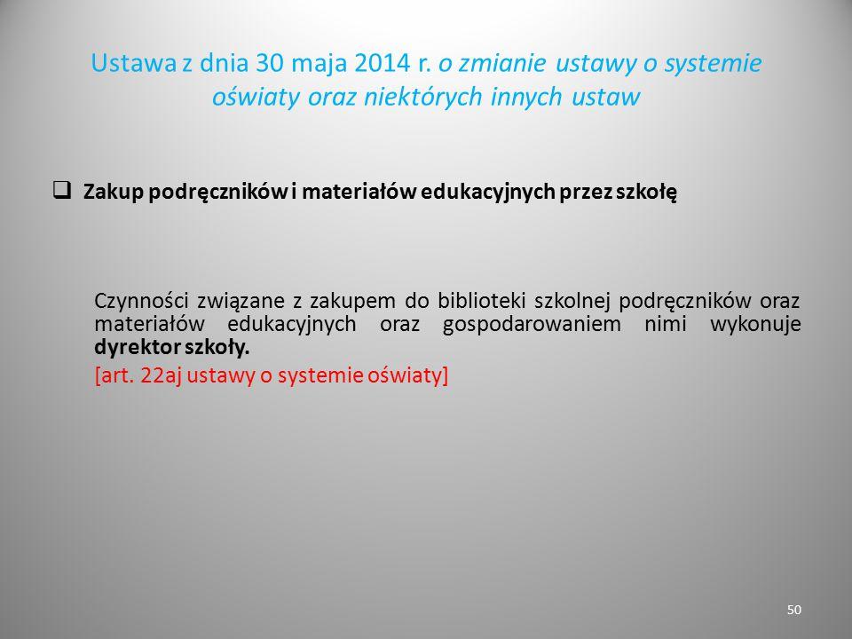 Ustawa z dnia 30 maja 2014 r. o zmianie ustawy o systemie oświaty oraz niektórych innych ustaw  Zakup podręczników i materiałów edukacyjnych przez sz
