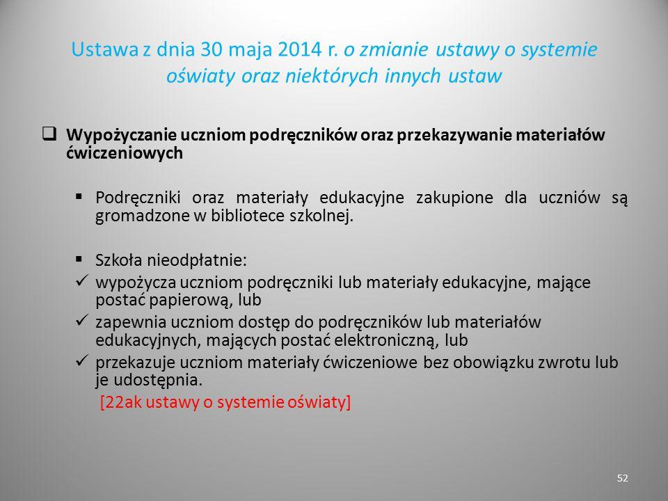 Ustawa z dnia 30 maja 2014 r. o zmianie ustawy o systemie oświaty oraz niektórych innych ustaw  Wypożyczanie uczniom podręczników oraz przekazywanie
