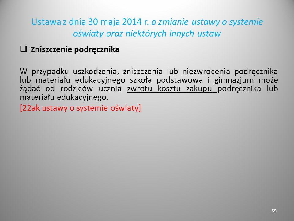 Ustawa z dnia 30 maja 2014 r. o zmianie ustawy o systemie oświaty oraz niektórych innych ustaw  Zniszczenie podręcznika W przypadku uszkodzenia, znis