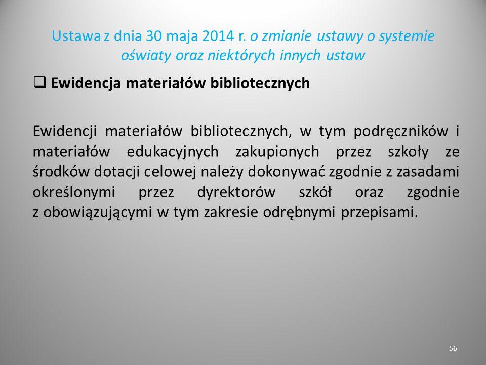 Ustawa z dnia 30 maja 2014 r. o zmianie ustawy o systemie oświaty oraz niektórych innych ustaw  Ewidencja materiałów bibliotecznych Ewidencji materia