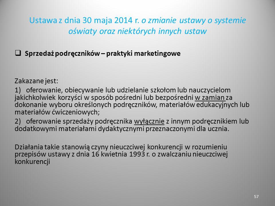Ustawa z dnia 30 maja 2014 r. o zmianie ustawy o systemie oświaty oraz niektórych innych ustaw  Sprzedaż podręczników – praktyki marketingowe Zakazan