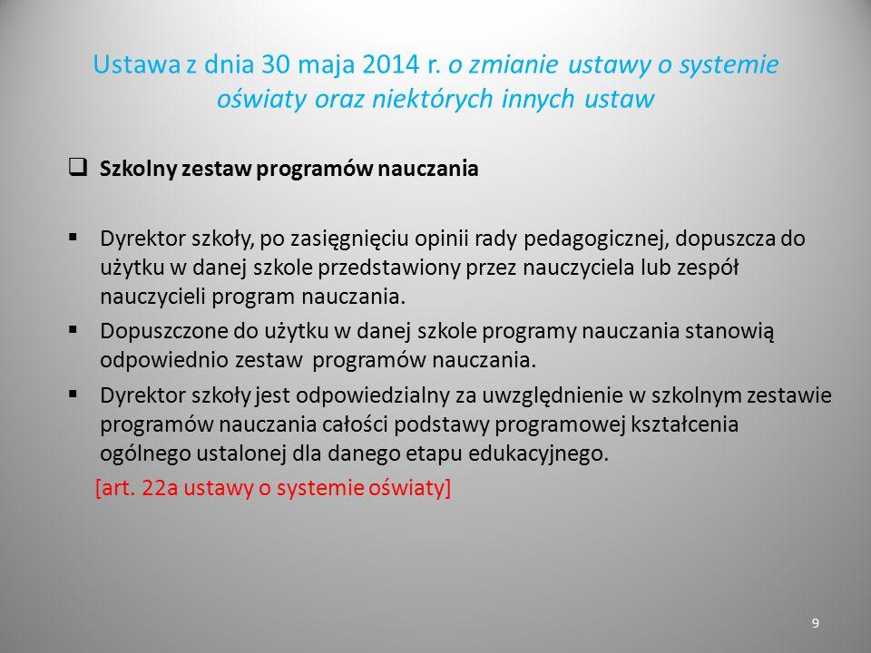 Ustawa z dnia 30 maja 2014 r. o zmianie ustawy o systemie oświaty oraz niektórych innych ustaw  Szkolny zestaw programów nauczania  Dyrektor szkoły,