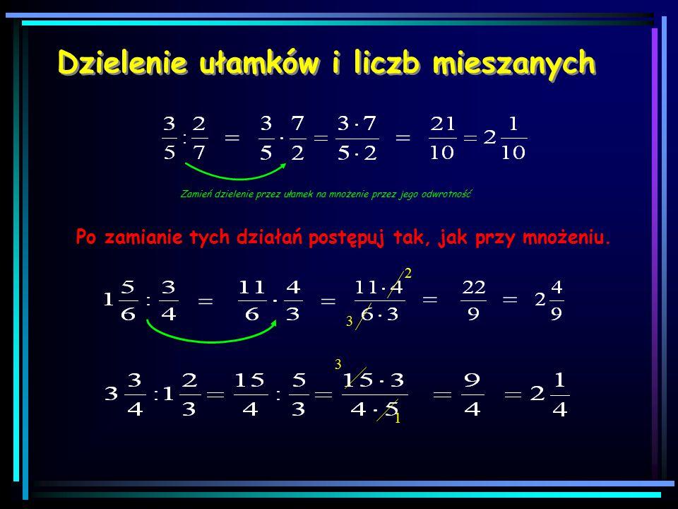 Dzielenie ułamków i liczb mieszanych == Zamień dzielenie przez ułamek na mnożenie przez jego odwrotność == 2 3 = 1 3 Po zamianie tych działań postępuj tak, jak przy mnożeniu.