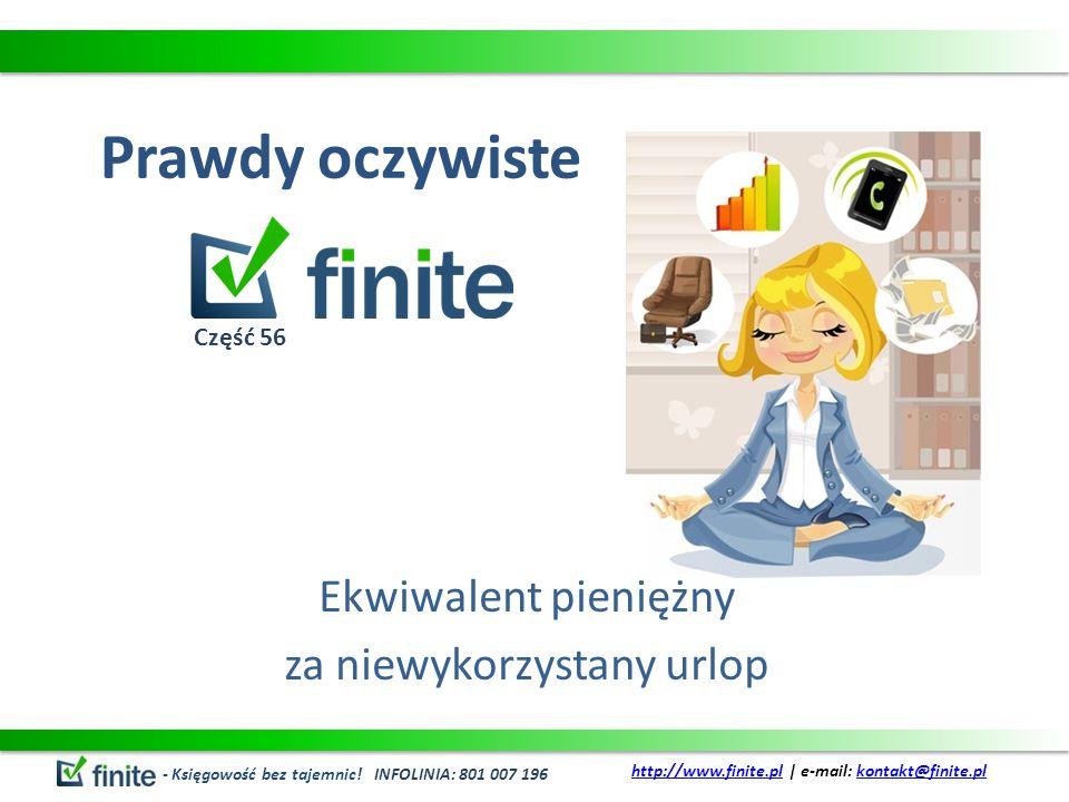 Prawdy oczywiste Ekwiwalent pieniężny za niewykorzystany urlop - Księgowość bez tajemnic! INFOLINIA: 801 007 196 http://www.finite.plhttp://www.finite