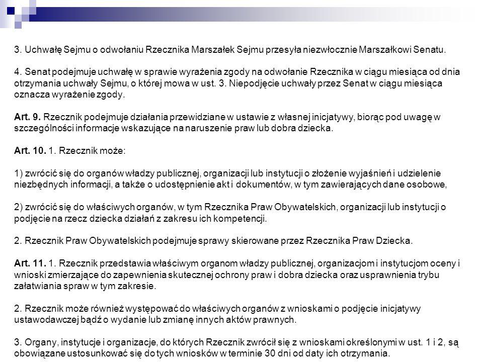 3. Uchwałę Sejmu o odwołaniu Rzecznika Marszałek Sejmu przesyła niezwłocznie Marszałkowi Senatu.