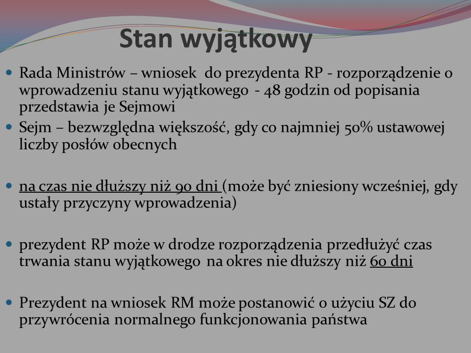 Stan wyjątkowy Rada Ministrów – wniosek do prezydenta RP - rozporządzenie o wprowadzeniu stanu wyjątkowego - 48 godzin od popisania przedstawia je Sej