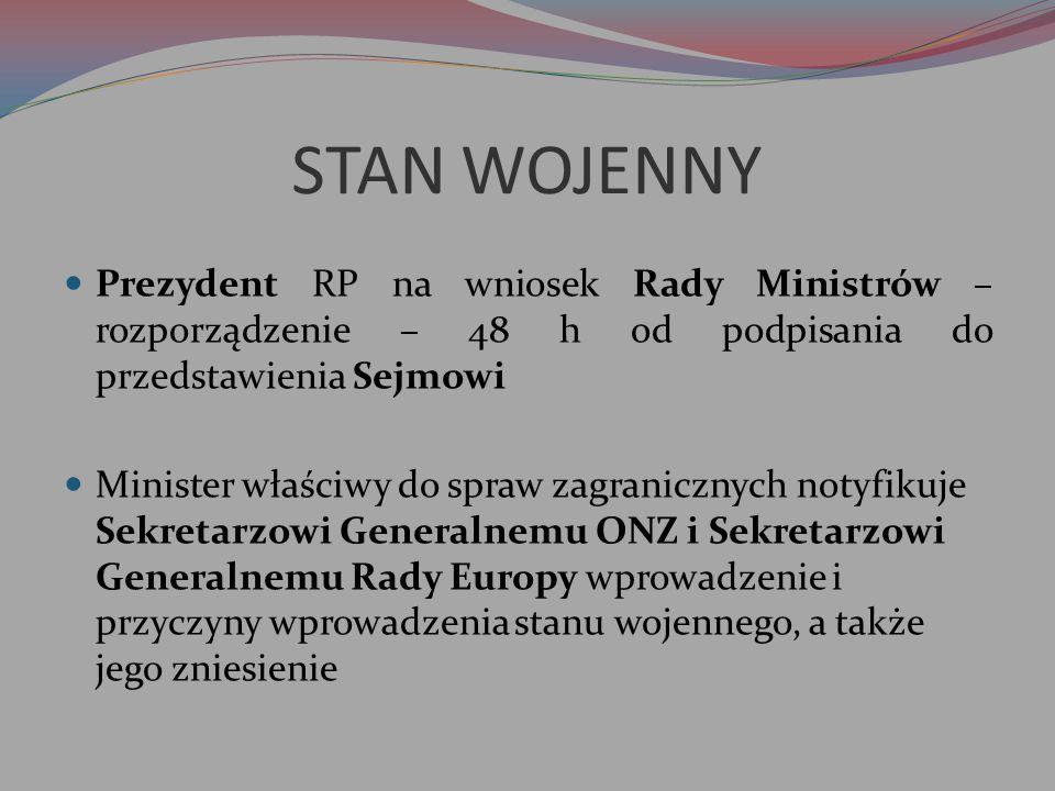 STAN WOJENNY Prezydent RP na wniosek Rady Ministrów – rozporządzenie – 48 h od podpisania do przedstawienia Sejmowi Minister właściwy do spraw zagrani