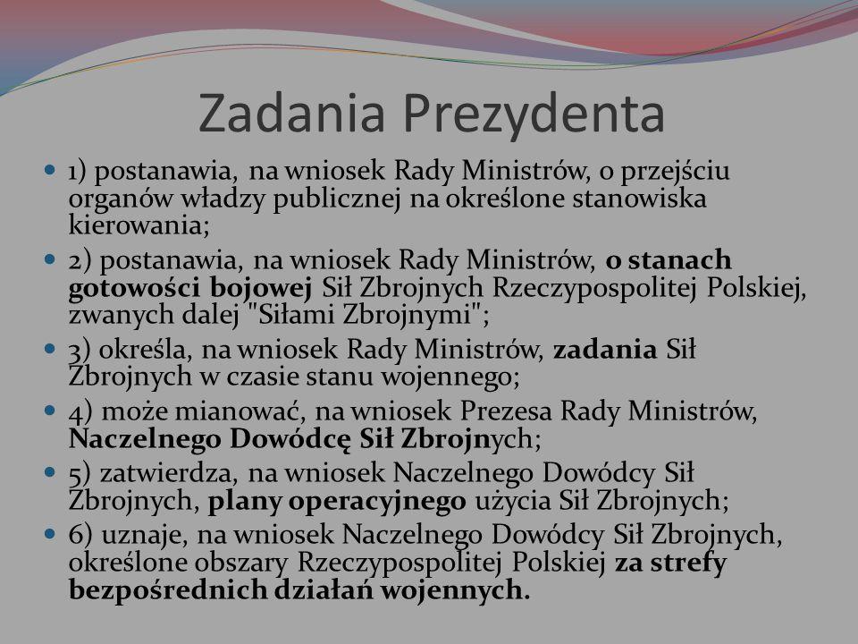 Zadania Prezydenta 1) postanawia, na wniosek Rady Ministrów, o przejściu organów władzy publicznej na określone stanowiska kierowania; 2) postanawia,