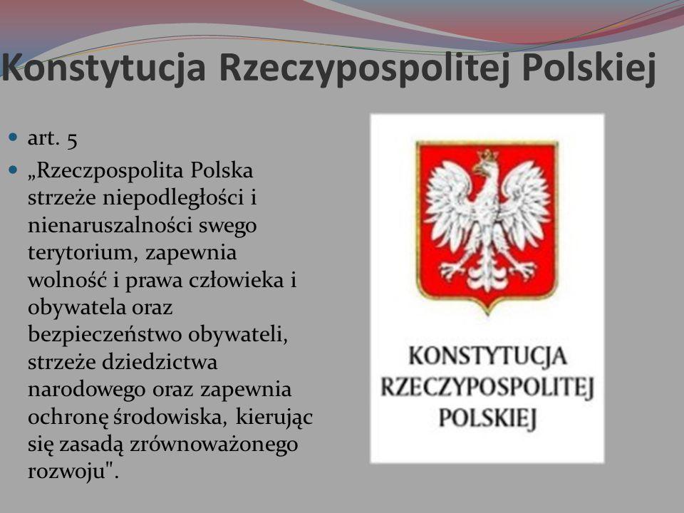 """Konstytucja Rzeczypospolitej Polskiej art. 5 """"Rzeczpospolita Polska strzeże niepodległości i nienaruszalności swego terytorium, zapewnia wolność i pra"""
