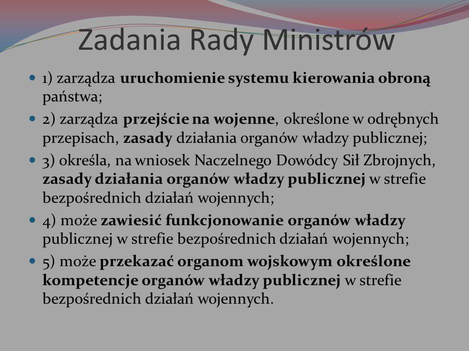Zadania Rady Ministrów 1) zarządza uruchomienie systemu kierowania obroną państwa; 2) zarządza przejście na wojenne, określone w odrębnych przepisach,