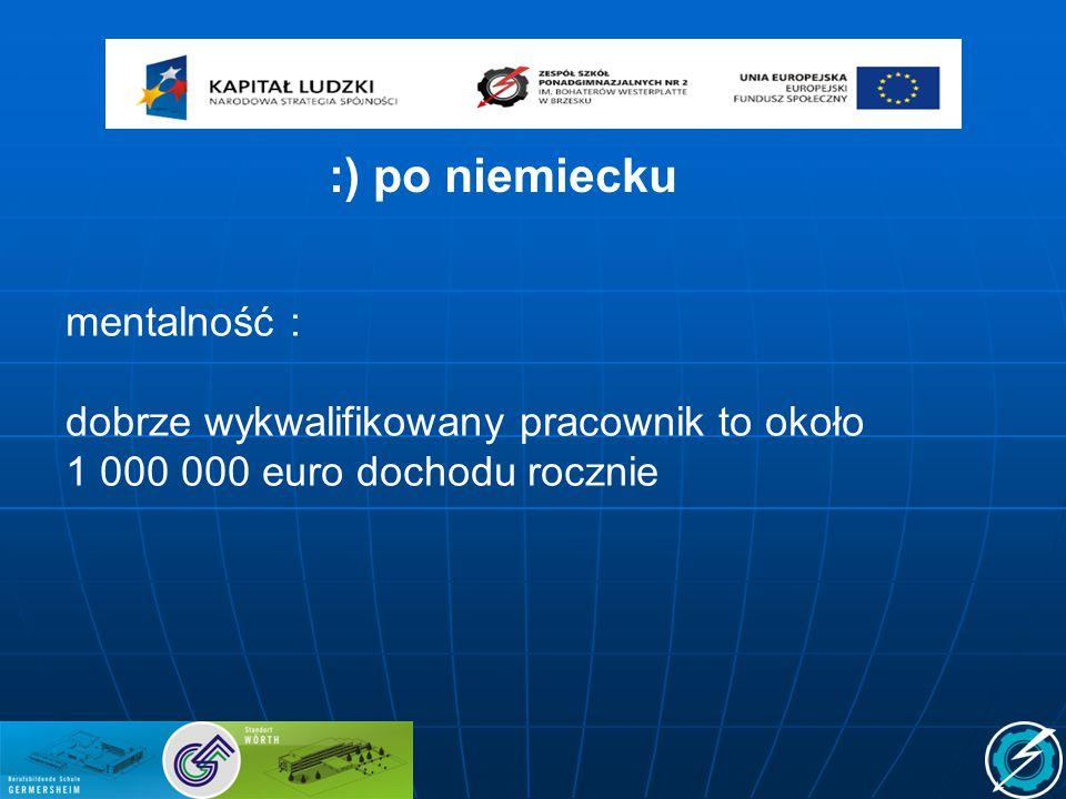 mentalność : dobrze wykwalifikowany pracownik to około 1 000 000 euro dochodu rocznie :) po niemiecku