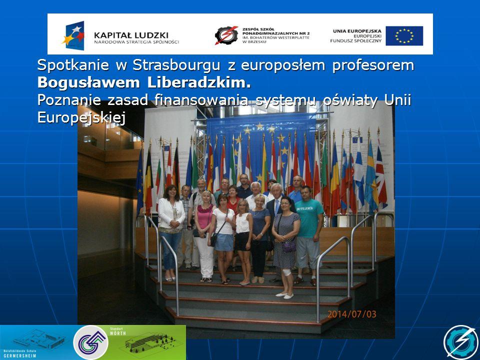 Spotkanie w Strasbourgu z europosłem profesorem Bogusławem Liberadzkim. Poznanie zasad finansowania systemu oświaty Unii Europejskiej