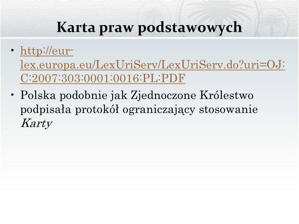 Karta praw podstawowych http://eur- lex.europa.eu/LexUriServ/LexUriServ.do?uri=OJ: C:2007:303:0001:0016:PL:PDFhttp://eur- lex.europa.eu/LexUriServ/Lex