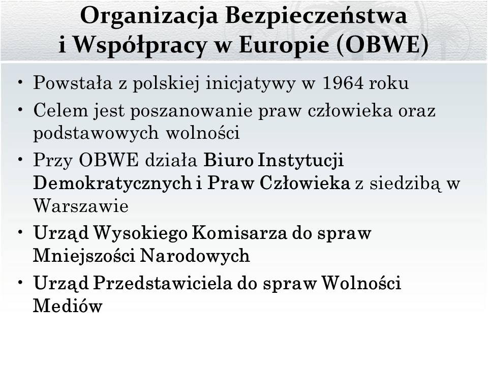 Organizacja Bezpieczeństwa i Współpracy w Europie (OBWE) Powstała z polskiej inicjatywy w 1964 roku Celem jest poszanowanie praw człowieka oraz podsta