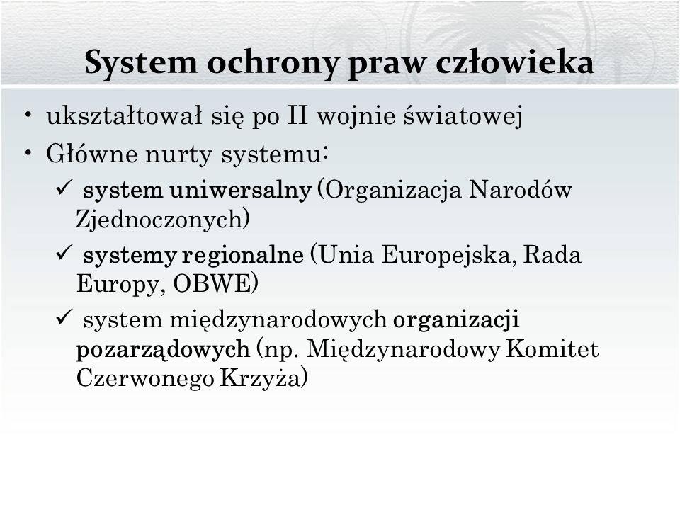 System ochrony praw człowieka ukształtował się po II wojnie światowej Główne nurty systemu: system uniwersalny (Organizacja Narodów Zjednoczonych) sys