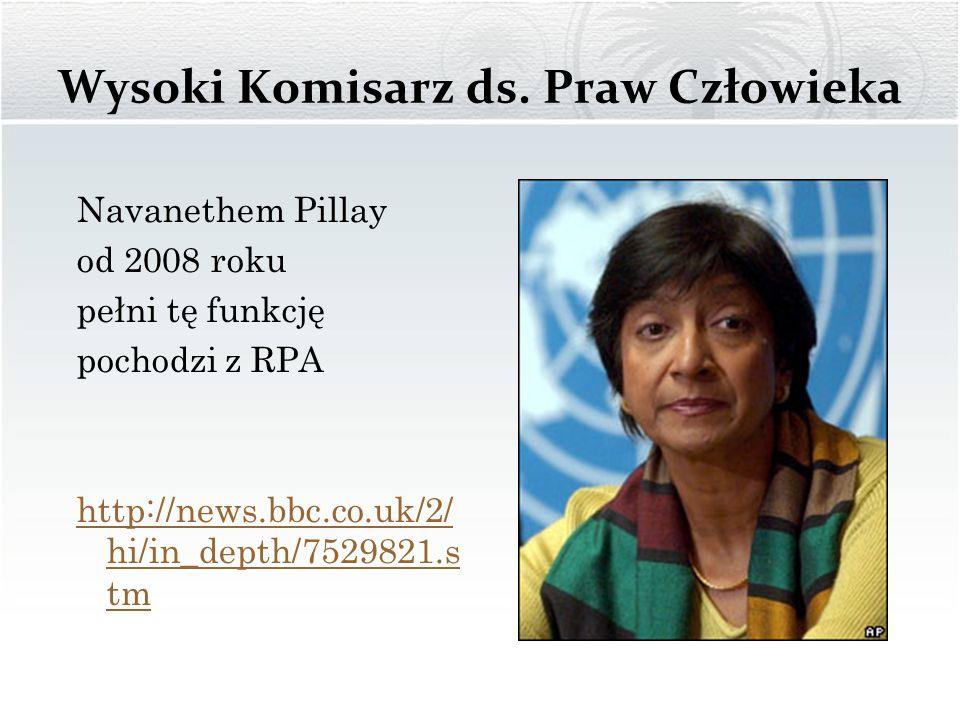 Wysoki Komisarz ds. Praw Człowieka Navanethem Pillay od 2008 roku pełni tę funkcję pochodzi z RPA http://news.bbc.co.uk/2/ hi/in_depth/7529821.s tm