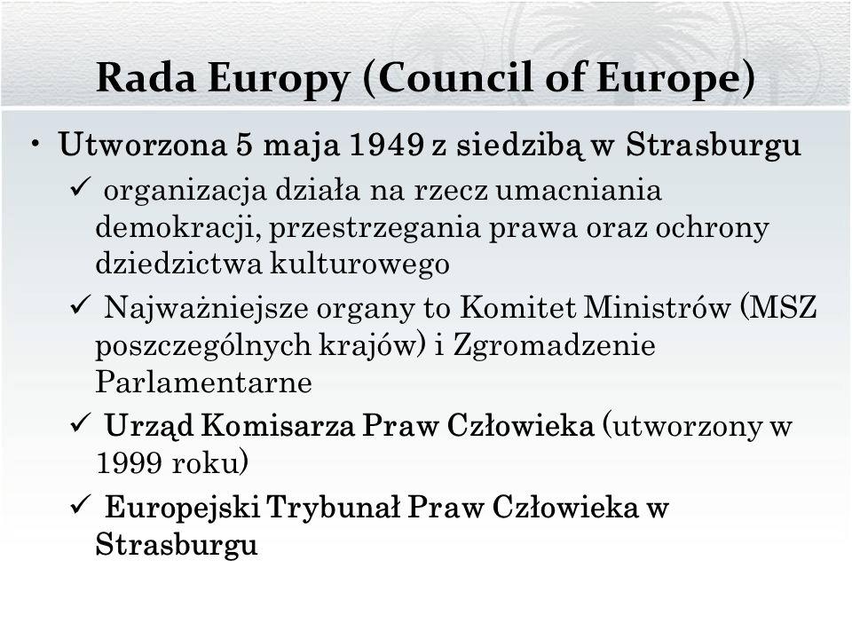 Rada Europy (Council of Europe) Utworzona 5 maja 1949 z siedzibą w Strasburgu organizacja działa na rzecz umacniania demokracji, przestrzegania prawa