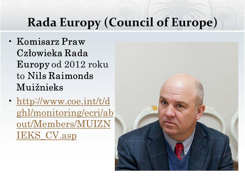 Rada Europy (Council of Europe) Komisarz Praw Człowieka Rada Europy od 2012 roku to Nils Raimonds Muižnieks http://www.coe.int/t/d ghl/monitoring/ecri