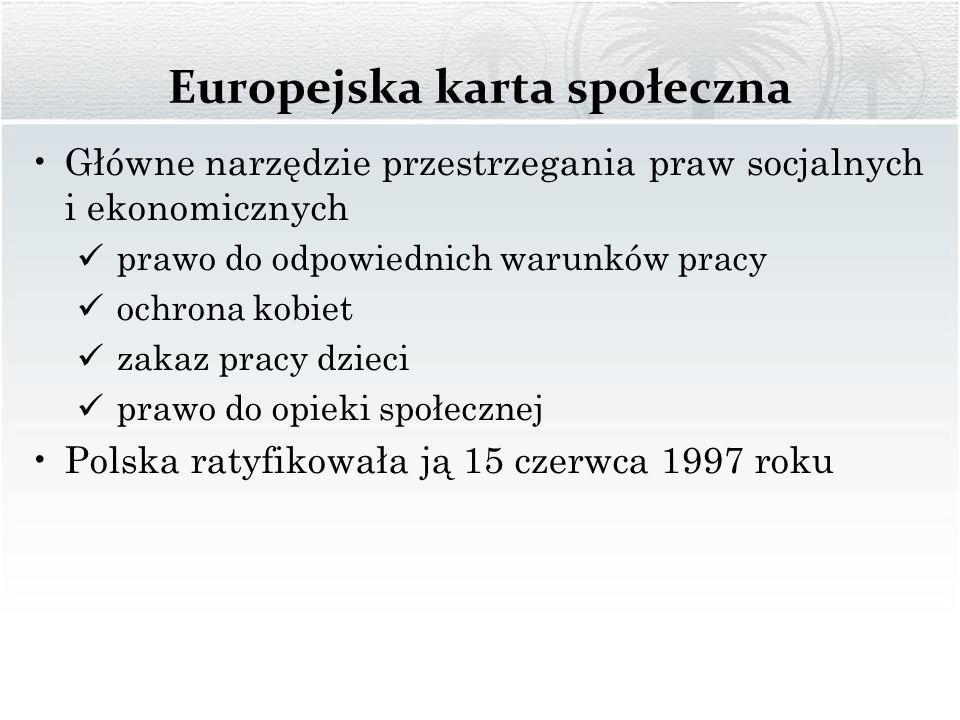Europejska karta społeczna Główne narzędzie przestrzegania praw socjalnych i ekonomicznych prawo do odpowiednich warunków pracy ochrona kobiet zakaz p