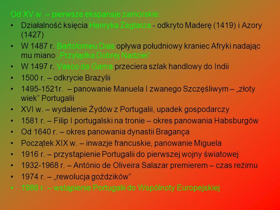 Od XV w. – pierwsze ekspansje zamorskie: Działalność księcia Henryka Żeglarza - odkryto Maderę (1419) i Azory (1427) W 1487 r. Bartolomeu Dias opływa
